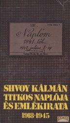 Shvoy Kálmán titkos naplója és emlékirata 1918-1945