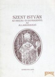 Szent István az ország- és egyházépítő, az államszervező