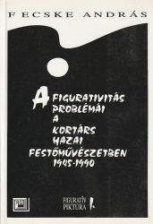 A figurativitás problémái a kortárs hazai festőművészetben 1945-1990 (1995)