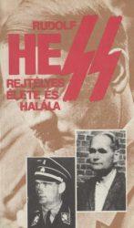 Rudolf Hess rejtélyes élete és halála