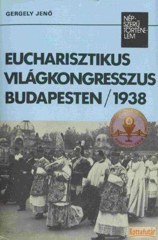 Eucharisztikus Világkongresszus Budapesten / 1938