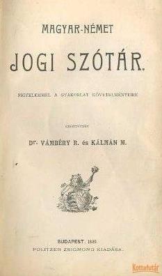 Magyar-német jogi szótár figyelemmel a gyakorlat követelményeire