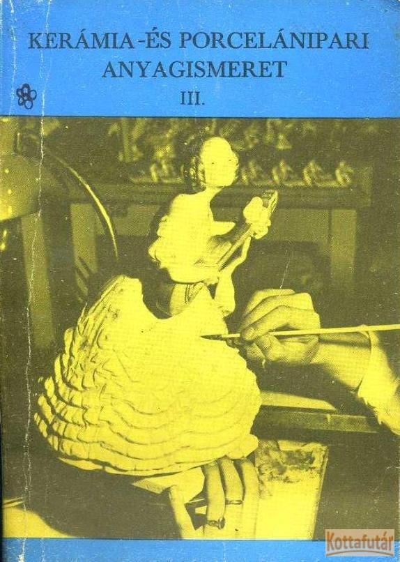 Kerámia- és porcelánipari anyagismeret III.