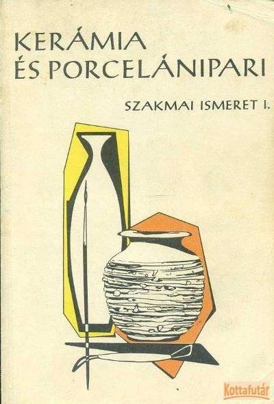 Kerámia- és porcelánipari szakmai ismeret I-III.