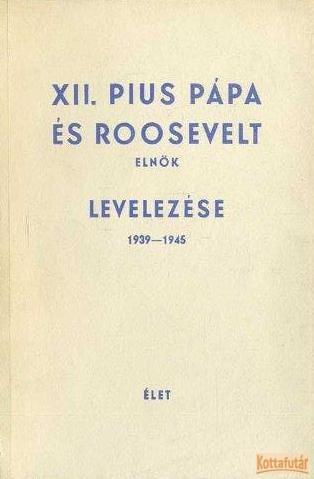 XII. Pius pápa és Roosevelt elnök levelezése 1939-1945