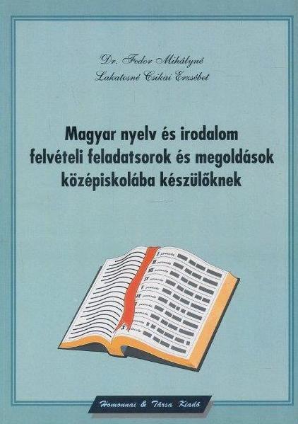 Magyar nyelv és irodalom felvételi feladatsorok és megoldások középiskolába készülőknek