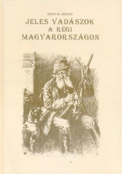 Jeles vadászok a régi Magyarországon