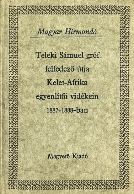 Teleki Sámuel gróf felfedező útja Kelet-Afrika egyenlítői vidékein 1887-1888-ban I-II.