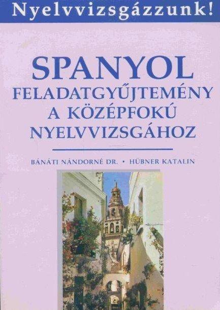 Spanyol feladatgyűjtemény a középfokú nyelvvizsgához