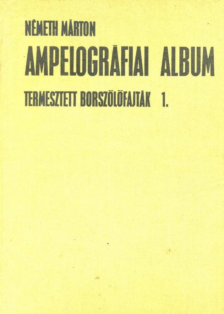 Ampelográfiai album - Termesztett borszőlőfajták 1.