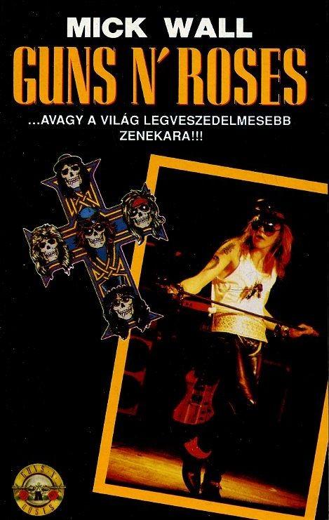 Guns N' Roses - avagy a világ legveszedelmesebb zenekara!!!