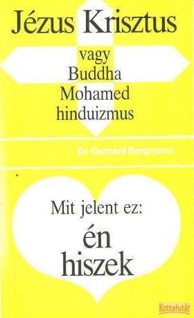 Jézus Krisztus, vagy Buddha, Mohamed, hinduizmus - Mit jelent ez: Én hiszek