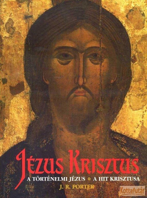 Jézus Krisztis - A történelmi Jézus és a hit Krisztusa