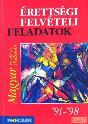 Érettségi felvételi feladatok '91-'98 Magyar nyelv és irodalom