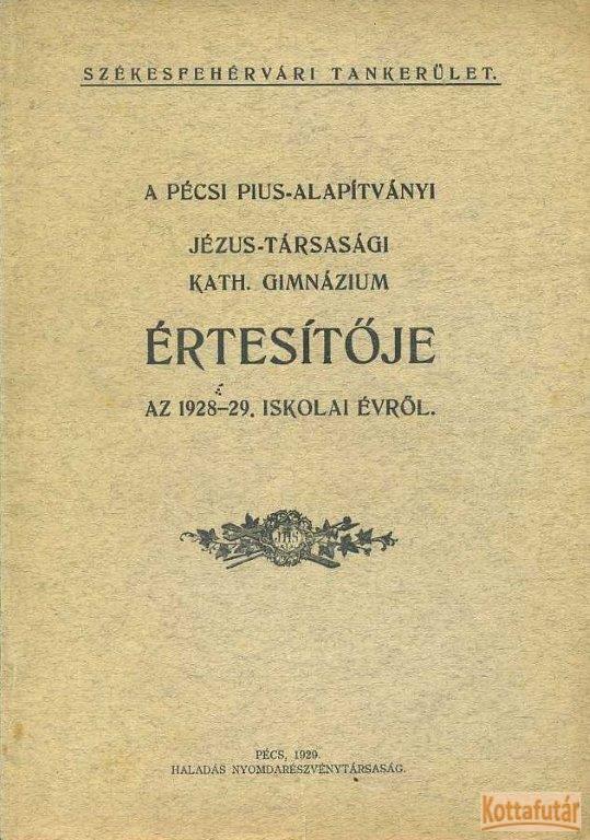 A pécsi Pius-Alapítványi Jézus-Társasági Katolikus Gimnázium értesítője az 1928/29. iskolai évről