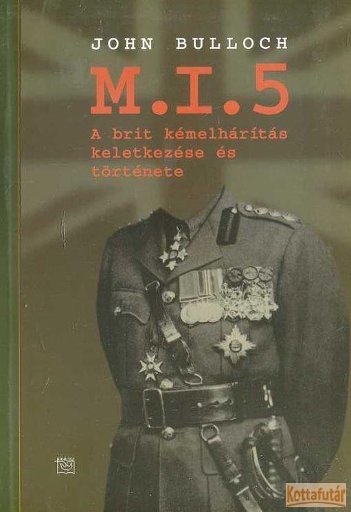 M. I. 5 a brit kémelhárítás keletkezése és története