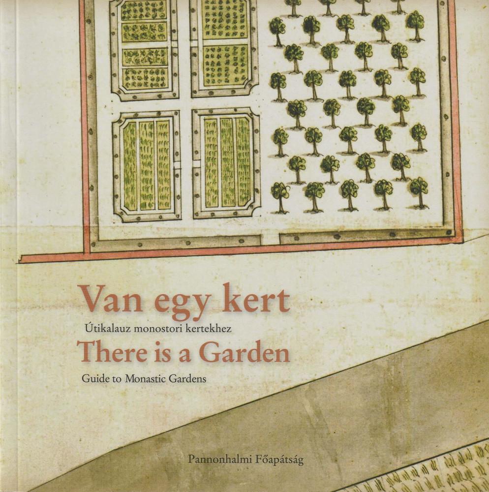 Van egy kert - Útikalauz monostori kertekhez