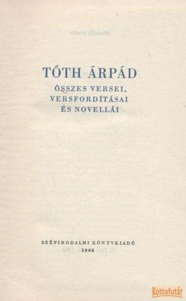 Tóth Árpád összes versei, versfordításai és novellái (1965)