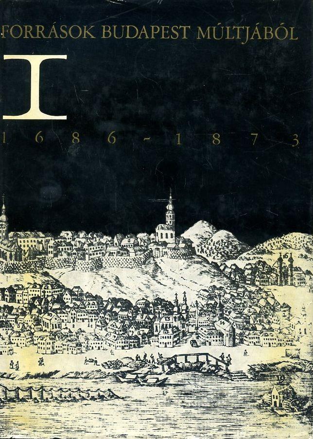 Források Budapest múltjából I. 1686-1873