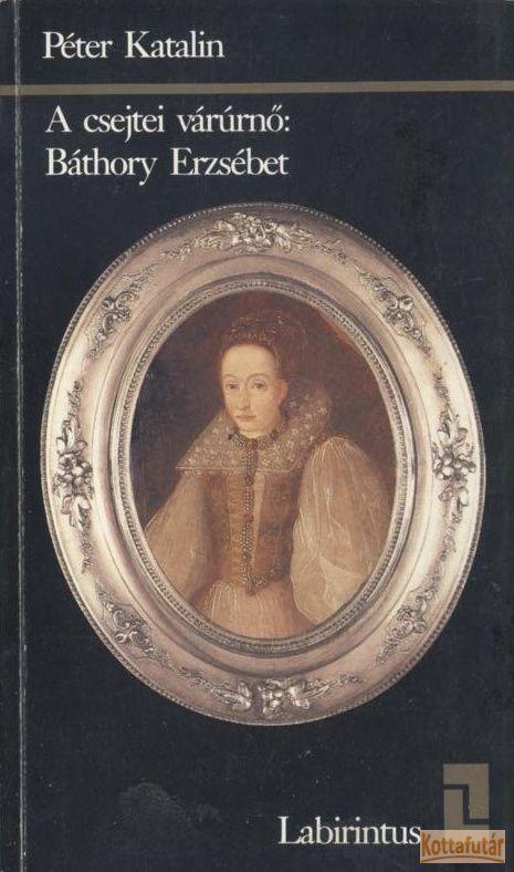 A csejtei várúrnő: Báthory Erzsébet