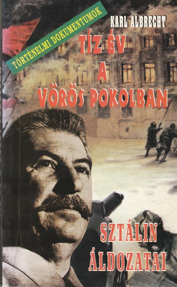 Tíz év a vörös pokolban - Sztálin áldozatai