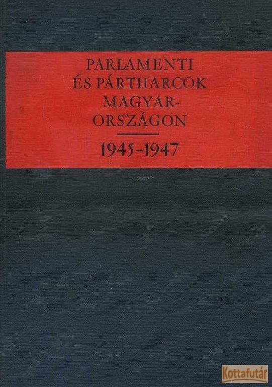 Parlamenti és pártharcok Magyarországon 1945-1947