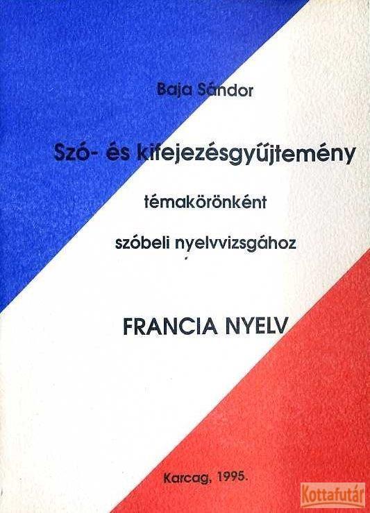 Szó- és kifejezésgyűjtemény témakörönként szóbeli nyelvvizsgához - Francia nyelv
